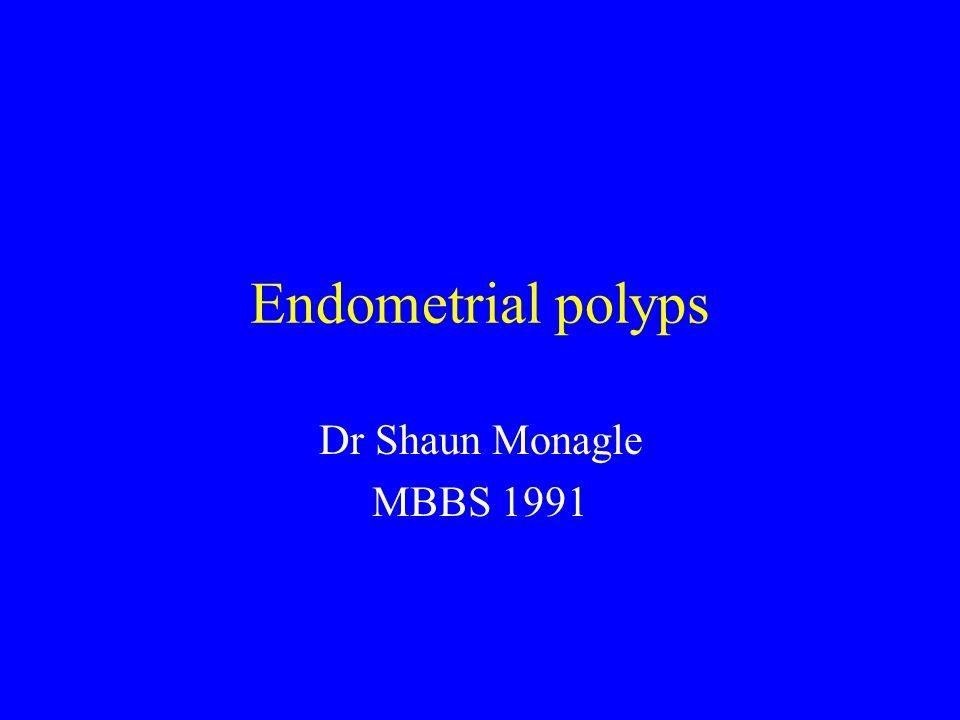 Endometrial polyps Dr Shaun Monagle MBBS 1991