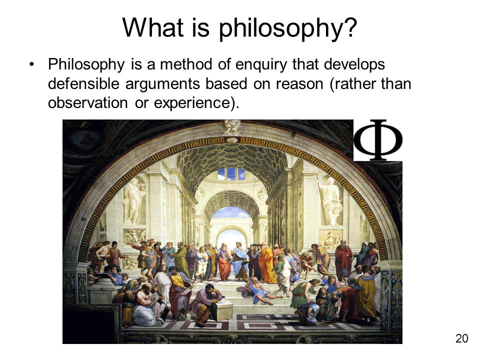 What is philosophy Philosophy is a method of enquiry that develops defensible arguments based on reason (rather than observation or experience).