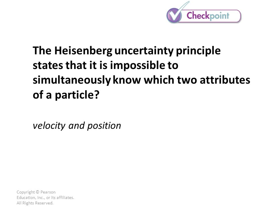 The Heisenberg uncertainty principle states that it is impossible to simultaneously know which two attributes of a particle