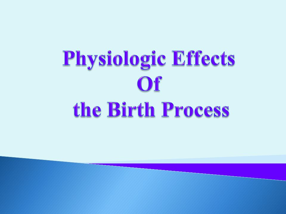 Physiologic Effects Of the Birth Process