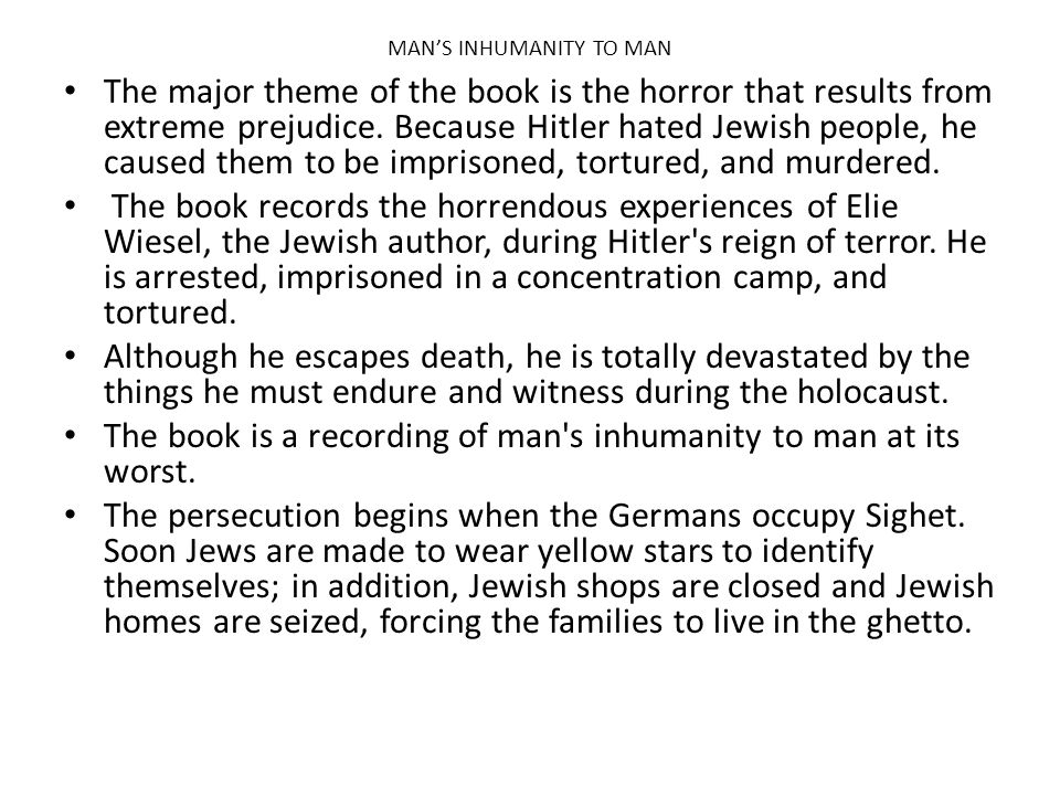 night diction man s inhumanity to man In elie wiesel's night, there are several themes that run throughout the work  in  the concentration camps, he is developing the theme of man's inhumanity to.