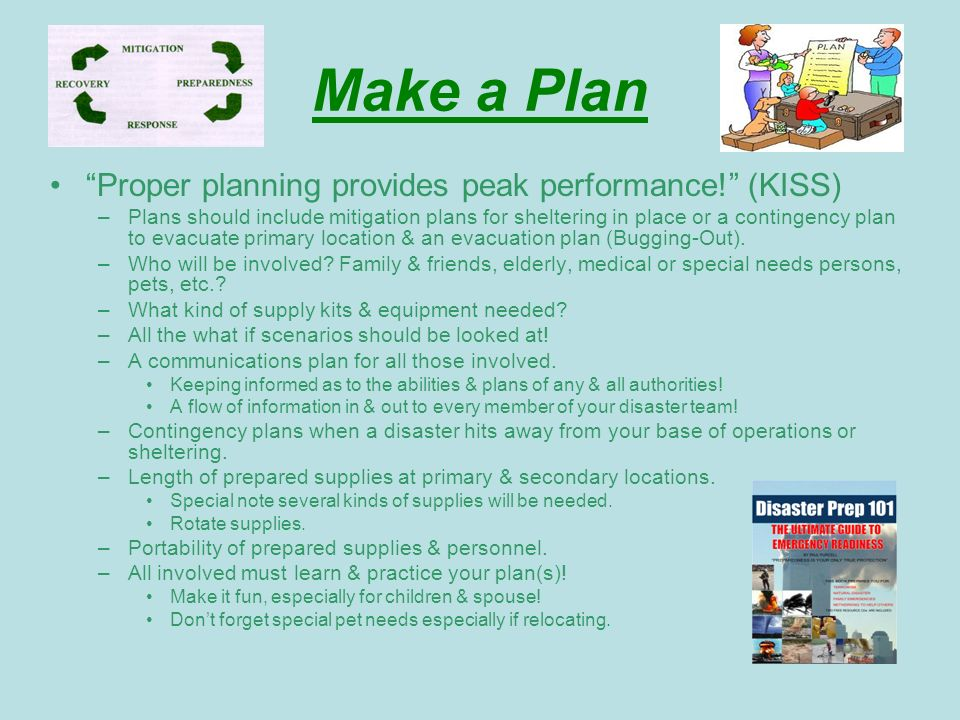 Make a Plan Proper planning provides peak performance! (KISS)