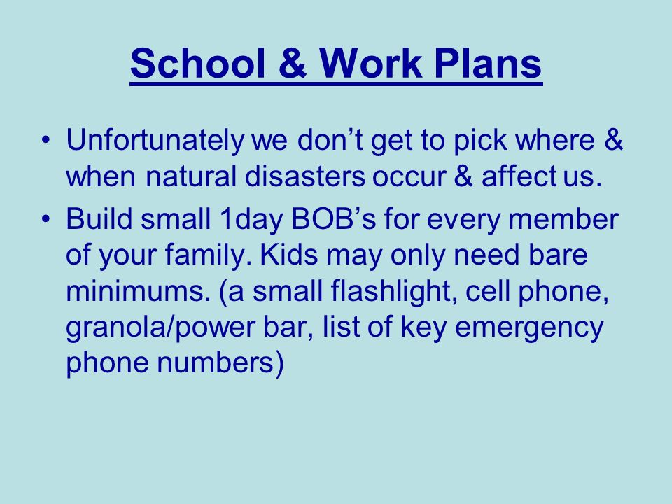School & Work Plans Unfortunately we don't get to pick where & when natural disasters occur & affect us.