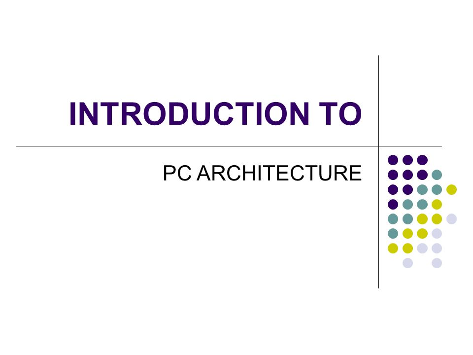INTRODUCTION TO PC ARCHITECTURE