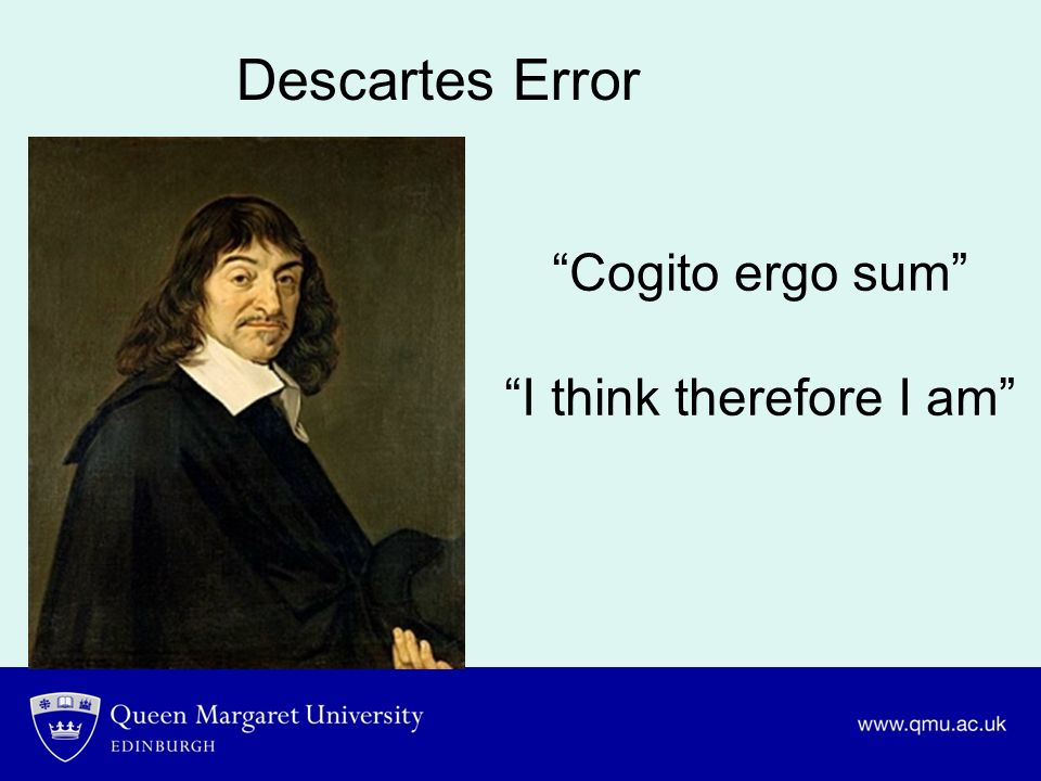 Cogito ergo sum I think therefore I am