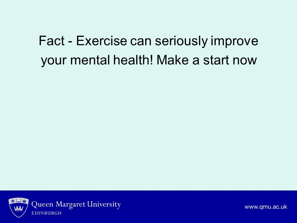 Fact - Exercise can seriously improve your mental health
