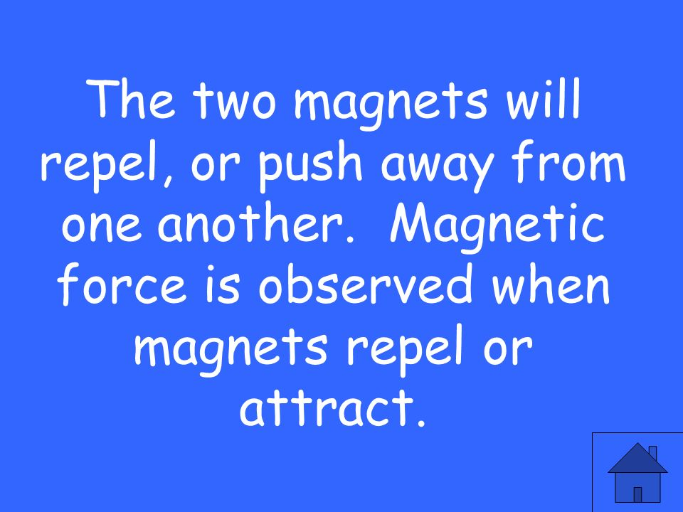 The two magnets will repel, or push away from one another