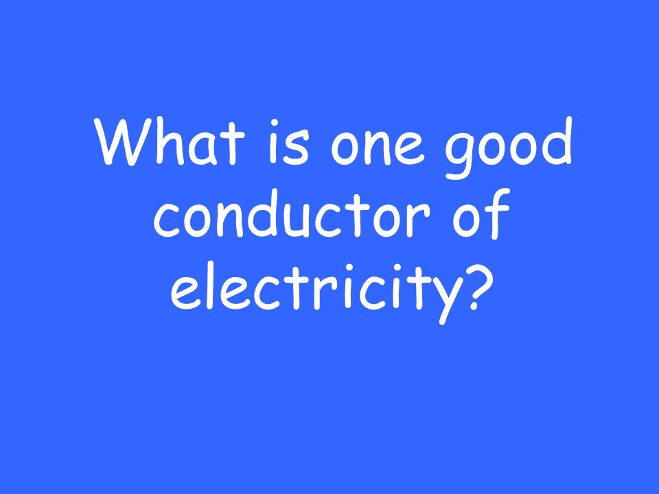 What is one good conductor of electricity