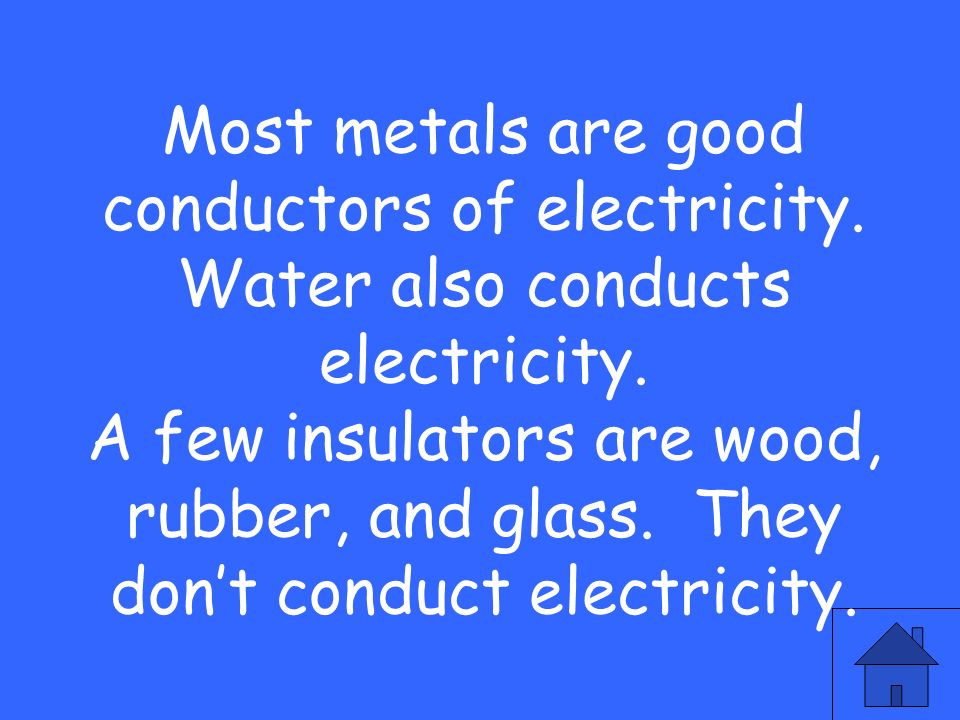 Most metals are good conductors of electricity