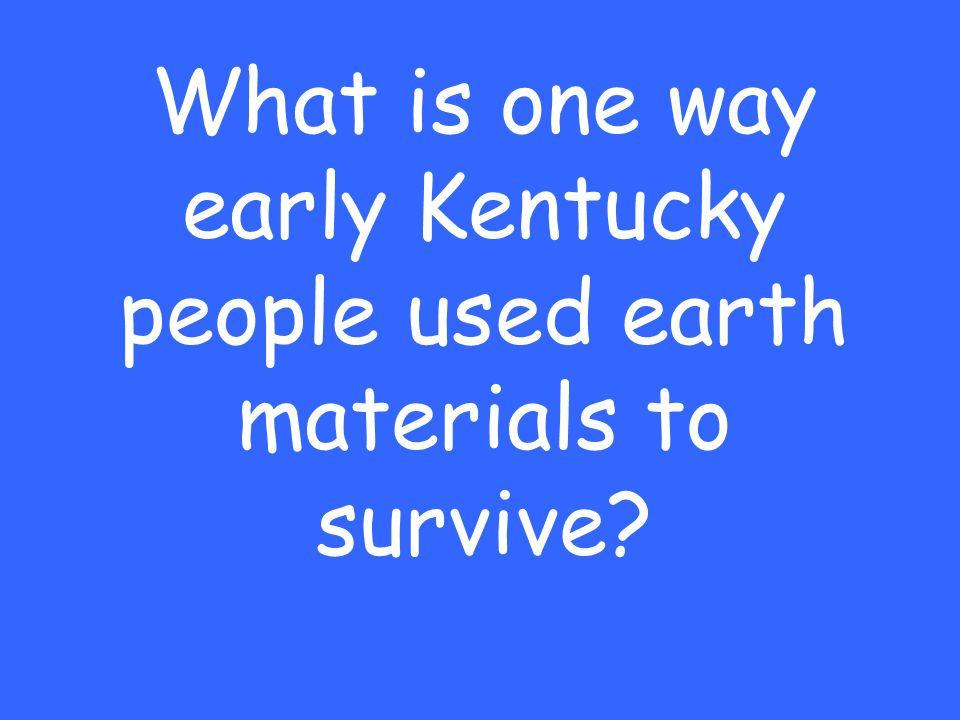 What is one way early Kentucky people used earth materials to survive