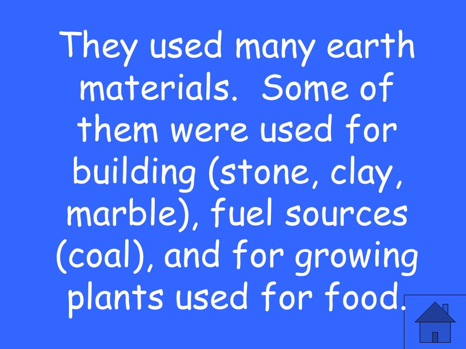 They used many earth materials
