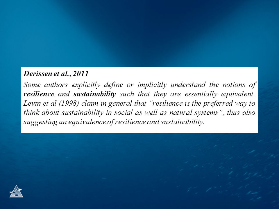 Derissen et al., 2011 Some authors explicitly define or implicitly understand the notions of resilience and sustainability such that they are essentially equivalent.