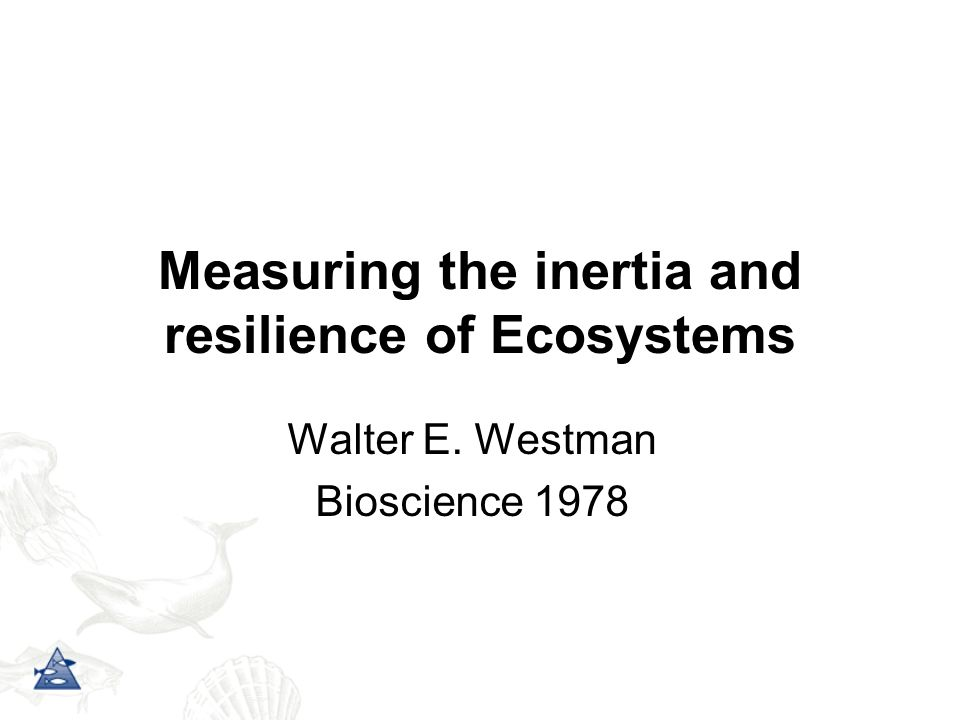 Measuring the inertia and resilience of Ecosystems
