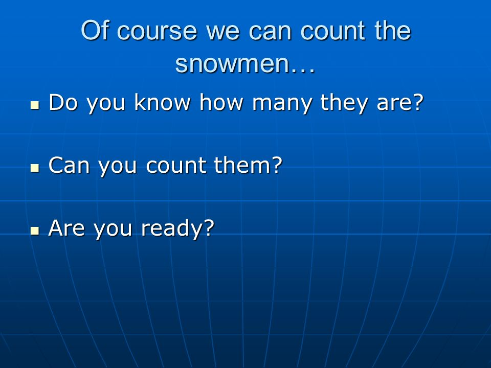 Of course we can count the snowmen…