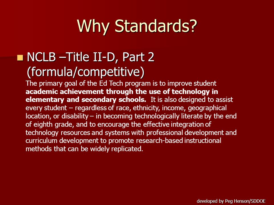 Why Standards NCLB –Title II-D, Part 2 (formula/competitive)