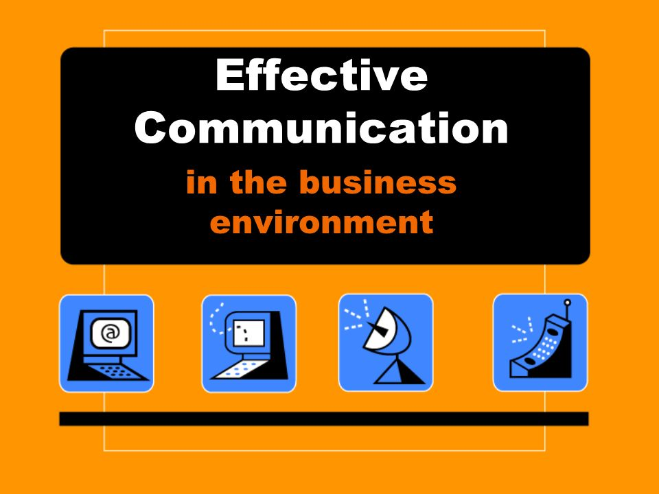 Describe a time when you experienced effective communication in a business environment.
