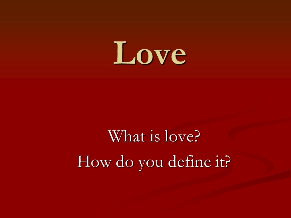 What is love How do you define it