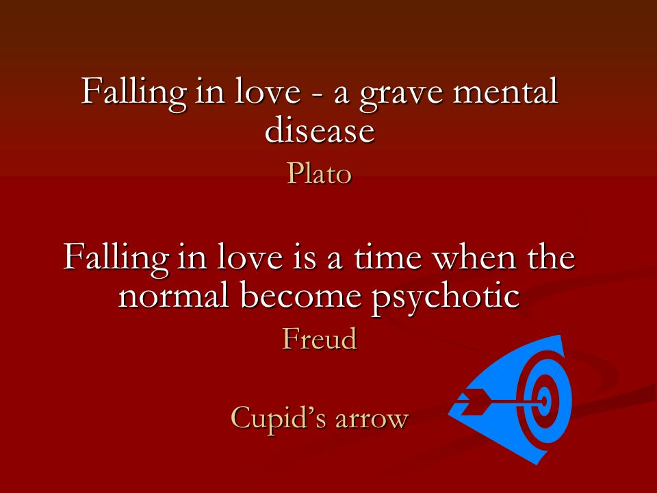 Falling in love - a grave mental disease