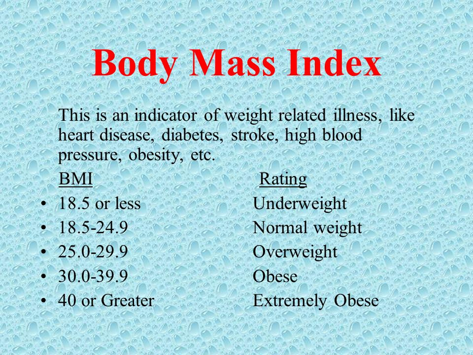 Body Mass Index This is an indicator of weight related illness, like heart disease, diabetes, stroke, high blood pressure, obesity, etc.