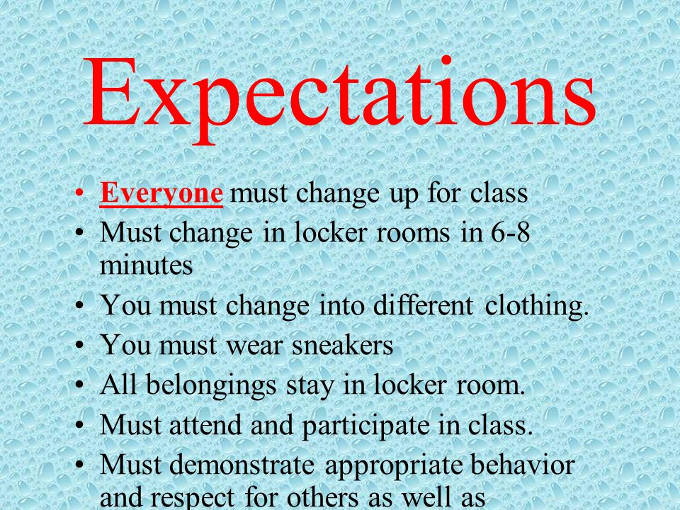 Expectations Everyone must change up for class