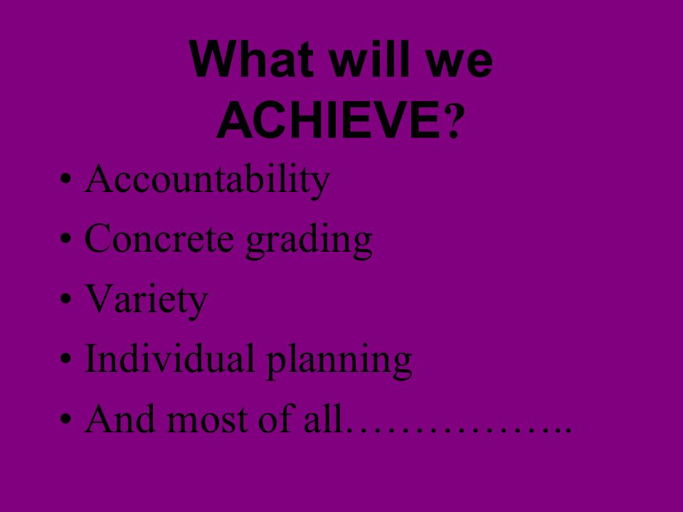 What will we ACHIEVE Accountability Concrete grading Variety