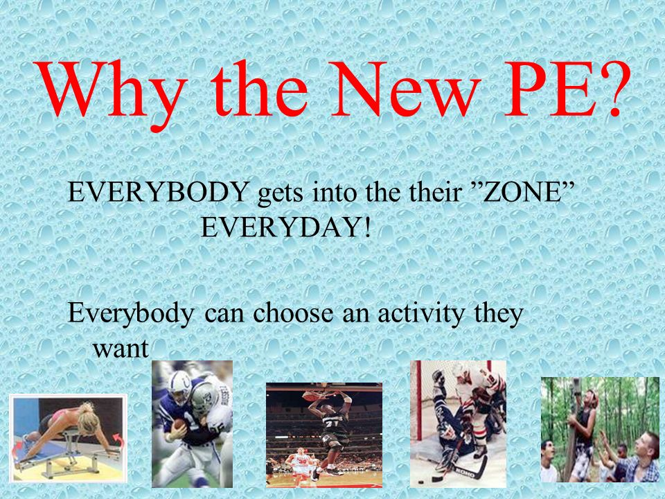 Why the New PE EVERYBODY gets into the their ZONE EVERYDAY!
