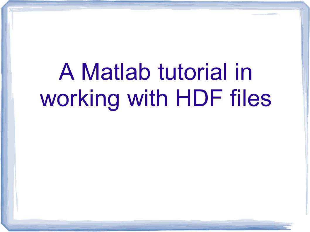 A Matlab Tutorial In Working With Hdf Files Ppt Video