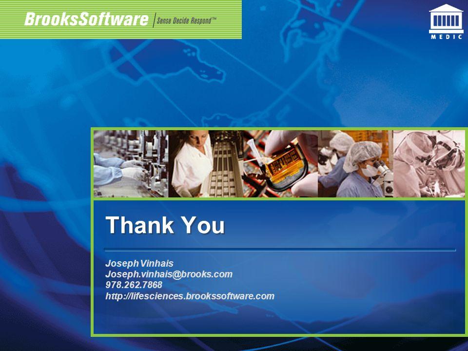 Thank You Joseph Vinhais Joseph.vinhais@brooks.com 978.262.7868