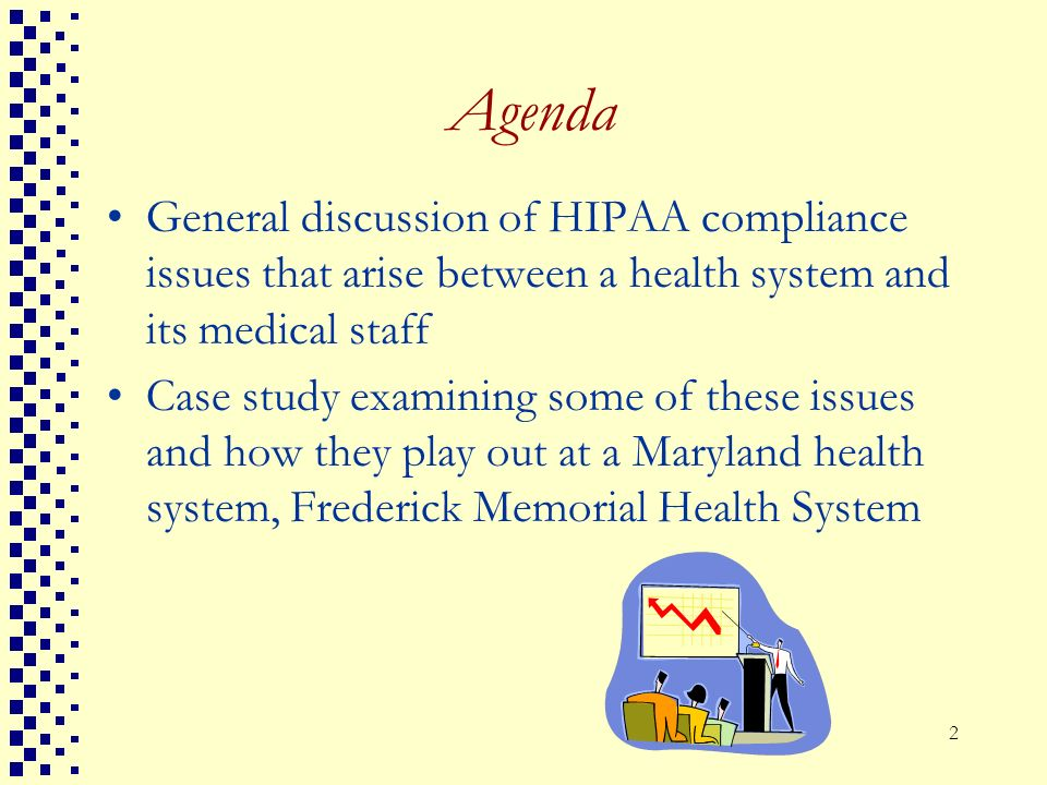 Agenda General discussion of HIPAA compliance issues that arise between a health system and its medical staff.
