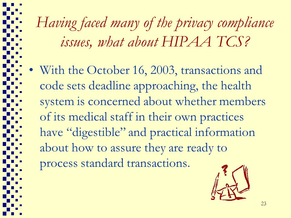 Having faced many of the privacy compliance issues, what about HIPAA TCS