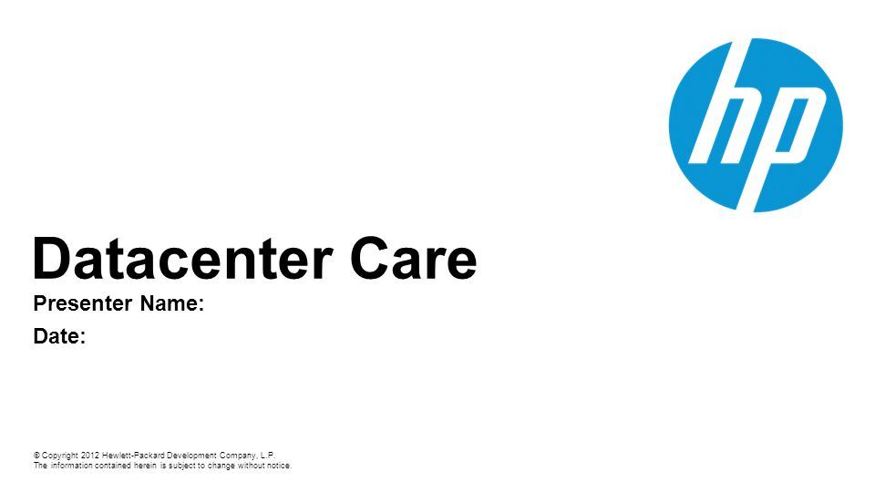 Datacenter Care Presenter Name: Date: