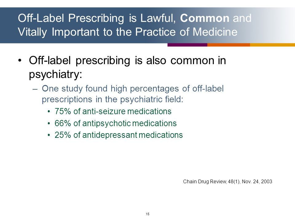 Off-label prescribing is also common in psychiatry: