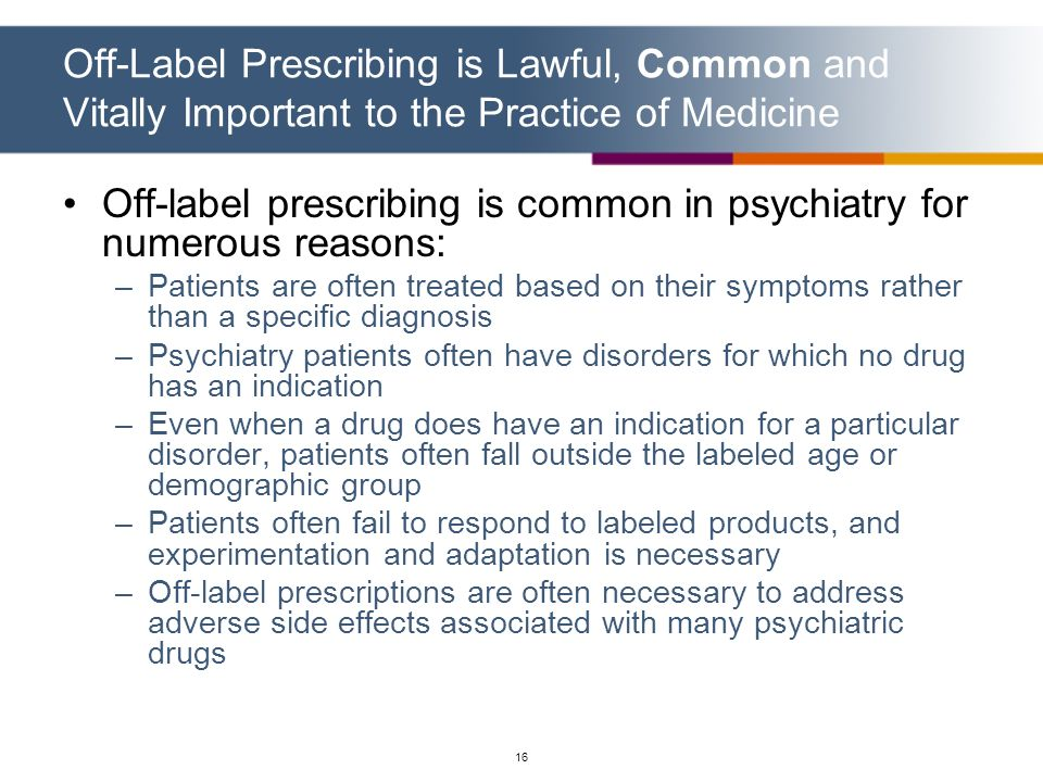 Off-label prescribing is common in psychiatry for numerous reasons: