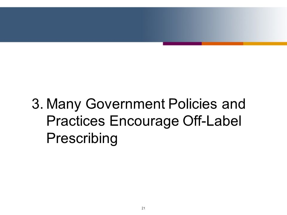 3. Many Government Policies and Practices Encourage Off-Label Prescribing