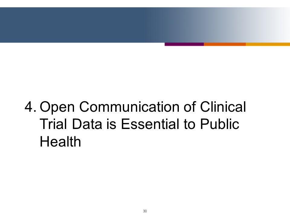 4. Open Communication of Clinical Trial Data is Essential to Public Health