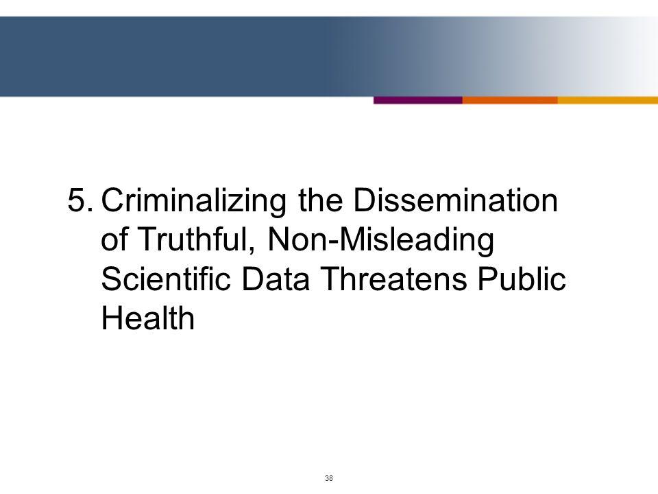 5. Criminalizing the Dissemination of Truthful, Non-Misleading Scientific Data Threatens Public Health