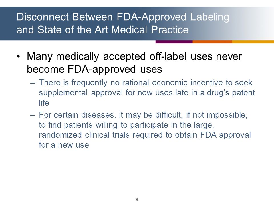 Many medically accepted off-label uses never become FDA-approved uses