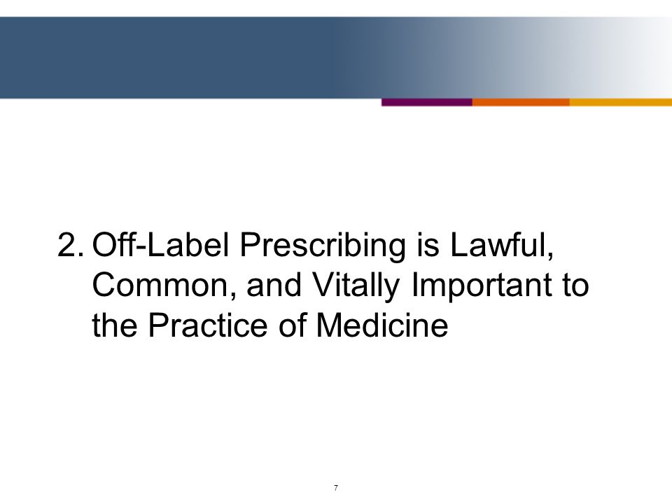 2. Off-Label Prescribing is Lawful, Common, and Vitally Important to the Practice of Medicine