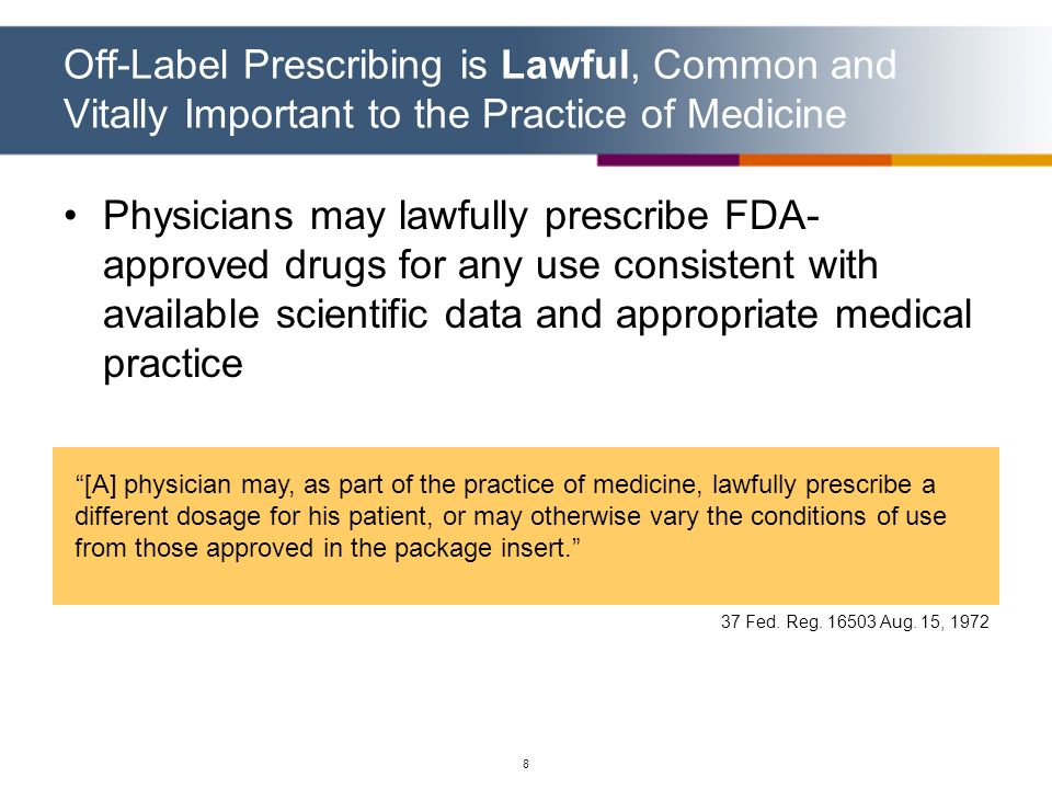 Off-Label Prescribing is Lawful, Common and Vitally Important to the Practice of Medicine