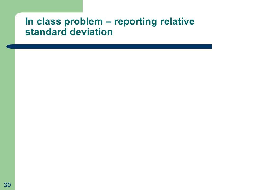 In class problem – reporting relative standard deviation