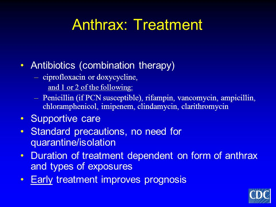 Anthrax: Treatment Antibiotics (combination therapy) Supportive care