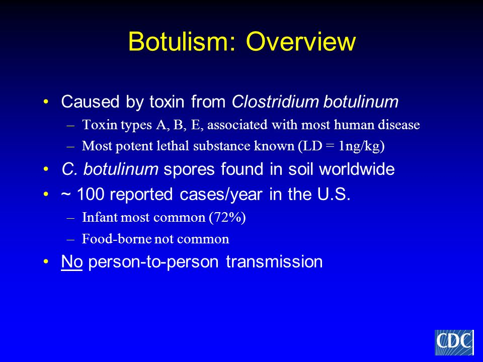Botulism: Overview Caused by toxin from Clostridium botulinum