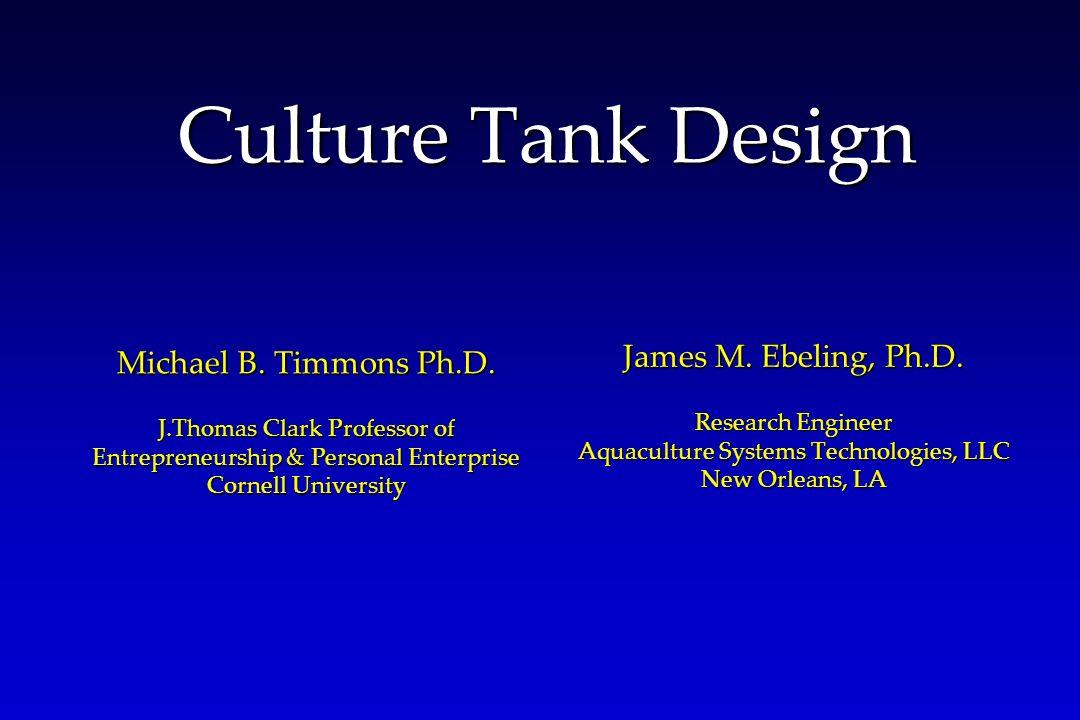 Culture Tank Design Michael B. Timmons Ph.D. James M. Ebeling, Ph.D.