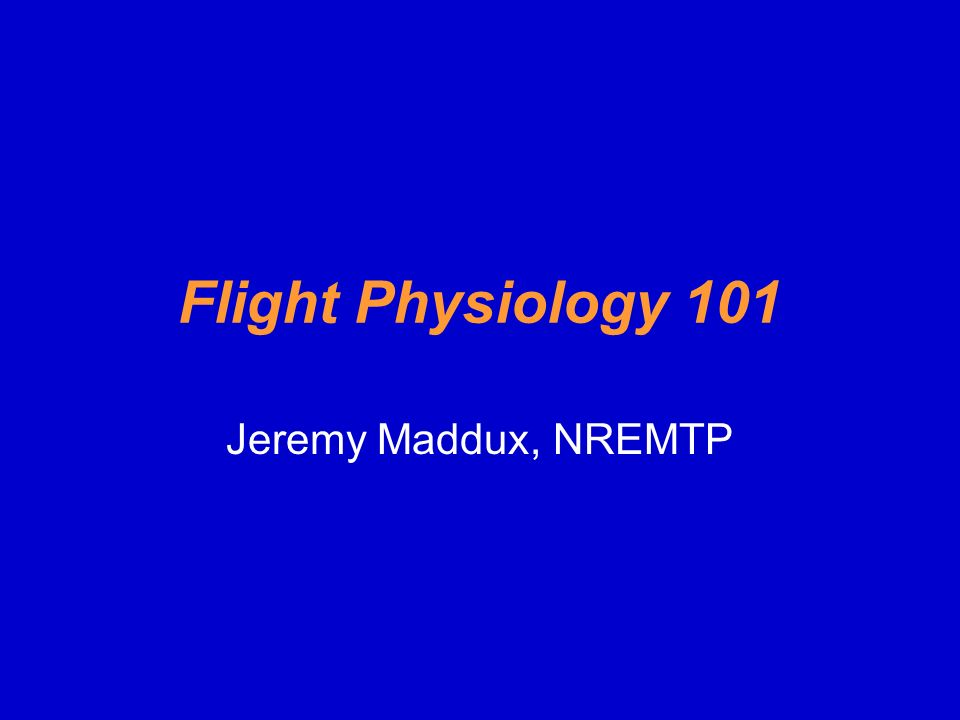 Flight Physiology 101 Jeremy Maddux, NREMTP