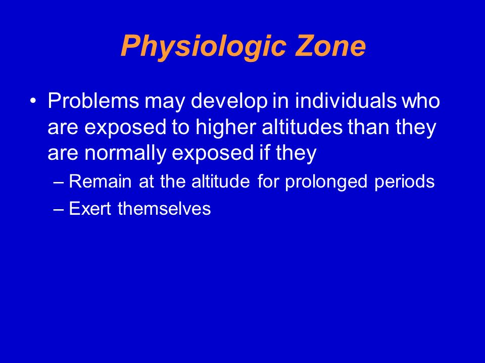 Physiologic Zone Problems may develop in individuals who are exposed to higher altitudes than they are normally exposed if they.