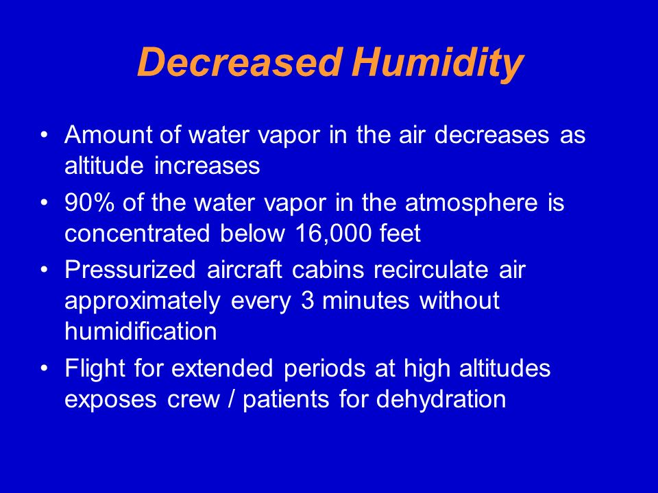 Decreased Humidity Amount of water vapor in the air decreases as altitude increases.