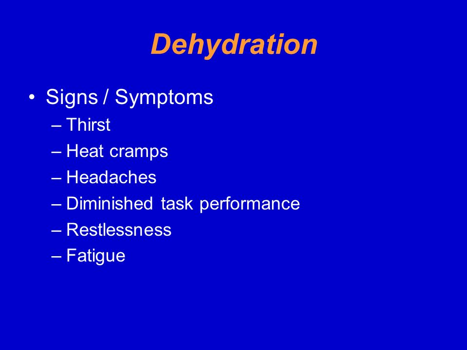 Dehydration Signs / Symptoms Thirst Heat cramps Headaches