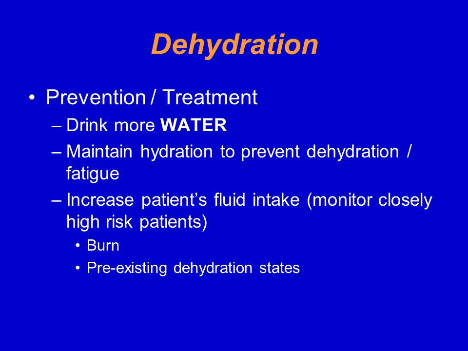 Dehydration Prevention / Treatment Drink more WATER