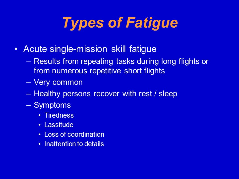 Types of Fatigue Acute single-mission skill fatigue