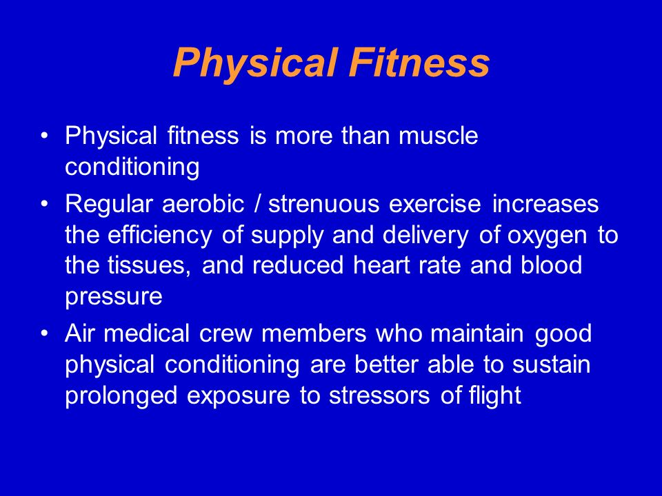 Physical Fitness Physical fitness is more than muscle conditioning
